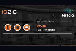 PCoIP Pixel Perfection with 10ZiG & Teradici