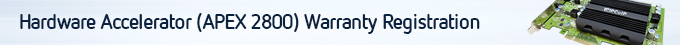 Hardware Accelerator (APEX 2800) Warranty Registration